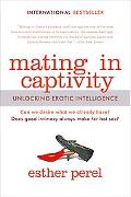 Mating in Captivity Reconciling the Erotic and the Domestic