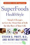 Superfoods Healthstyle Simple Changes to Get the Most Out of Life for the Rest of Your Life