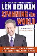 Spanning the World The Crazy Universe of Big-time Sports, All-star Egos, And Hall of Fame Bl...