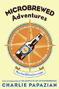 Microbrewed Adventures A Lupulin-Filled Journey To The Heart And Flavor Of The World's Great...