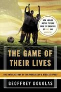 Game of Their Lives The Untold Story of the World Cup's Biggest Upset