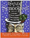 Don't Get Scrooged How to Thrive in a World Full of Obnoxious, Incompetent, Arrogant, and Do...