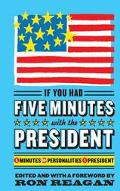 If You Had Five Minutes with the President 5 Minutes, 55+ Personalities, 1 President