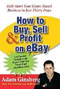 How to Buy, Sell, & Profit on eBay Kick-Start Your Home-Based Business in Just Thirty Days