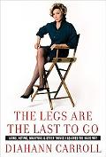 The Legs Are the Last to Go: Aging, Acting, Marrying, Mothering, and Other Things I Learned ...
