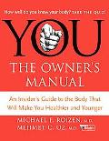 You The Owner's Manual An Insiders Guide To The Body That Will Make You Healthier And Younger