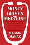 Money-driven Medicine The Real Reason Health Care Costs So Much