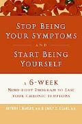 Stop Being Your Symptoms And Start Being Yourself The 6-Week Mind-Body Program to Ease Your ...