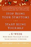 Stop Being Your Symptoms And Start Being Yourself A 6-week Mind-body Program to Ease Your Ch...