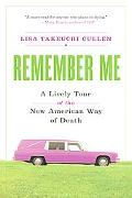 Remember Me A Lively Tour of the New American Way of Death