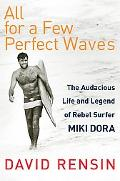 All for a Few Perfect Waves The Audacious Life of Legendary Surfer Miki