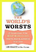 World's Worsts A Compendium Of The Most Ridiculous, Feats, Facts, & Fools Of All Time
