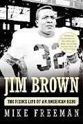 Jim Brown The Fierce Life of an American Hero