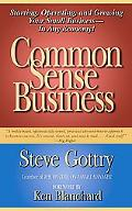 Common Sense Business Starting, Operating, And Growing Your Small Business--in Any Economy!