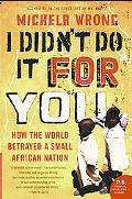 I Didn't Do It for You How the World Betrayed a Small African Nation