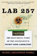 Lab 257 The Disturbing Story Of The Government's Secret Germ Laboratory
