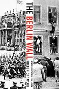 Berlin Wall A World Divided, 1961-1989