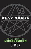 Dead Names The Dark History of the Necronomicon
