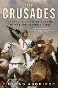 Crusades : The Authoritative History of the War for the Holy Land
