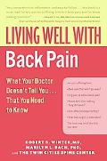 Living Well with Back Pain What Your Doctor Doesn't Tell You That You Need to Know
