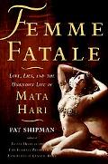 Femme Fatale Love, Lies, and the Unknown Life of Mata Hari