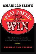 Amarillo Slim's Play Poker To Win Million Dollar Strategies From The Legendary World Series ...