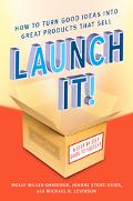 Launch It! How to Turn Good Ideas Into Great Products that Sell