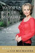 Yo Soy La Hija De Mi Padre/ I Am My Father's Daughter Una Vida Sin Secretos/ Living a Life W...