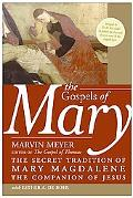Gospels of Mary The Secret Tradition of Mary Magdalene, the Companion of Jesus