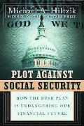 The Plot against Social Security: How the Bush Administration Is Endangering Our Financial F...
