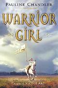 Warrior Girl A Novel of Joan of Arc