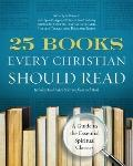 25 Books Every Christian Should Read : A Guide to the Essential Spiritual Classics