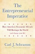 Entrepreneurial Imperative How America's Economic Miracle Will Reshape the World (And Change...