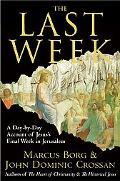Last Week The Day-by-Day Account of Jesus's Final Week in Jerusalem