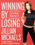 Winning by Losing Drop the Weight, Change Your Life
