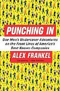 Punching in: One Man's Undercover Adventures on the Front Lines of America's Best-Known Comp...