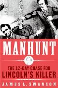 Manhunt The Twelve-Day Chase to Catch Lincoln's Kill