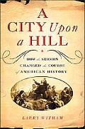 City upon a Hill How the Sermon Changed the Course of American History