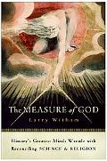 Measure of God History's Greatest Minds Wrestle With Reconciling Science and Religion