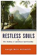 Restless Souls The Making of American Spirituality
