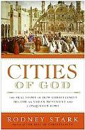 Cities of God The Real Story of How Christianity Became an Urban Movement and Conquered Rome