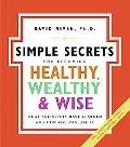Simple Secrets for Becoming Healthy, Wealthy, & Wise What Scientists Have Learned And How Yo...