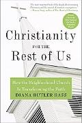 Christianity for the Rest of Us How the Neighborhood Church Is Transforming the Faith