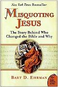Misquoting Jesus The Story Behind Who Changed the Bible And Why