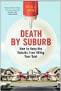 Death by Suburb How to Keep the Suburbs from Killing Your Soul
