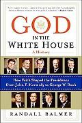 God in the White House: A History - How Faith Shaped the Presidency from John F. Kennedy to ...