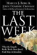 Last Week What the Gospels Really Teach About Jesus's Final Days in Jerusalem