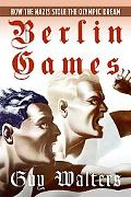 Berlin Games How the Nazis Stole the Olympic Dream
