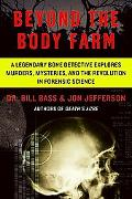 Beyond the Body Farm: A Legendary Bone Detective Explores Murders, Mysteries, and the Revolu...