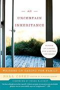 Uncertain Inheritance: Writers on Caring for Family
